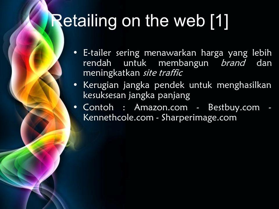 Retailing on the web [1] E-tailer sering menawarkan harga yang lebih rendah untuk membangun brand dan meningkatkan site traffic.